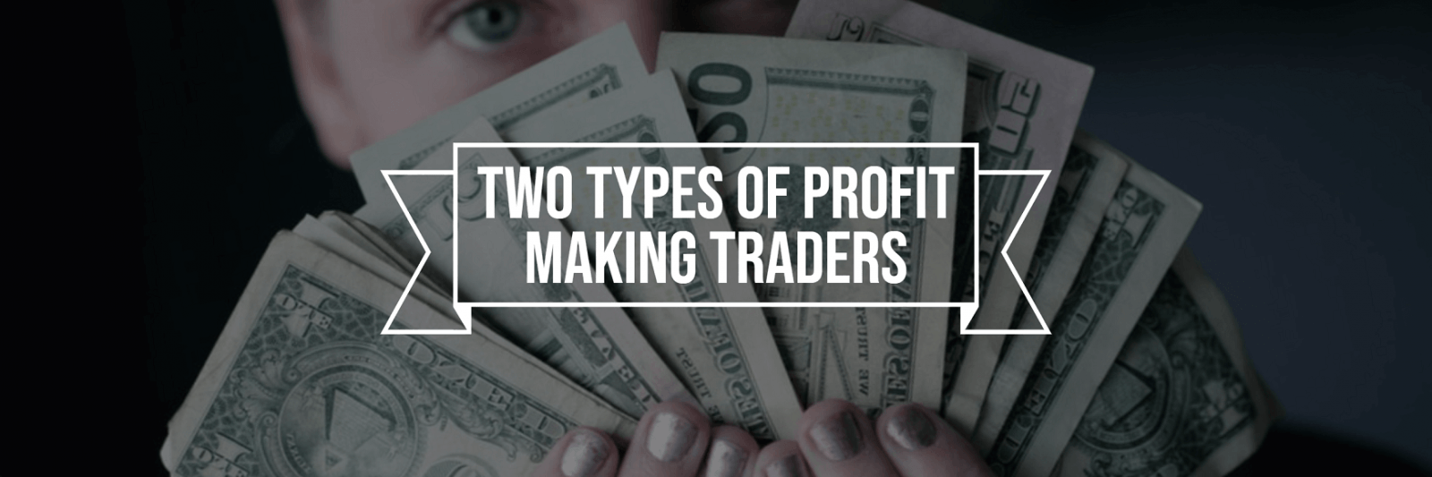 TWO TYPES OF PROFIT MAKING TRADERS