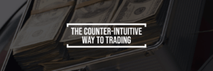 The Counter-Intuitive Way to Trading