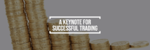 A KEYNOTE FOR SUCCESSFUL TRADING