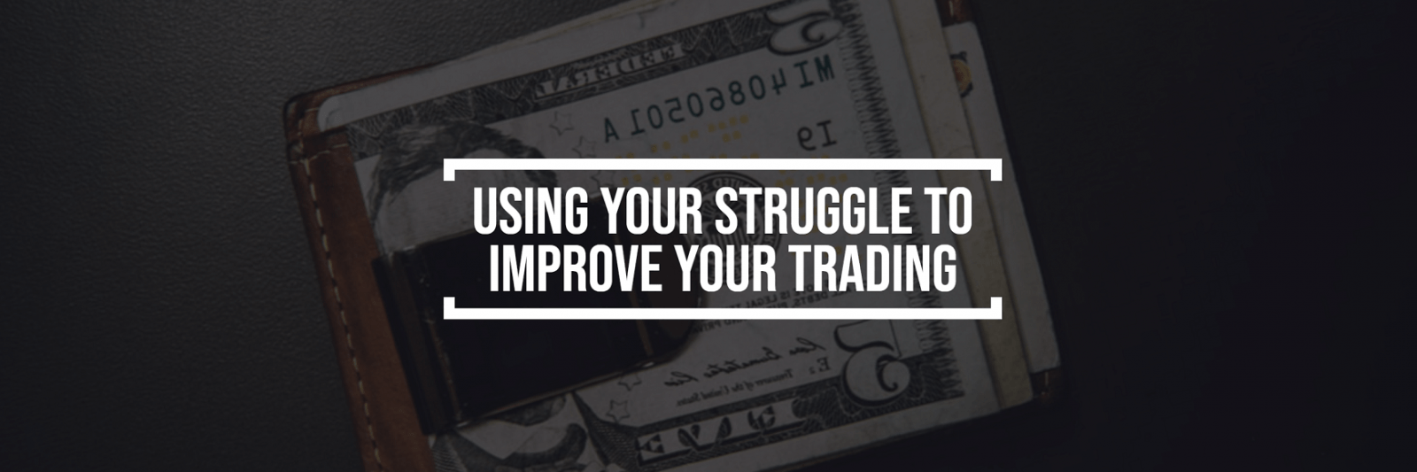 Using Your STRUGGLE to Improve Your Trading